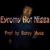 nuevo - Eyromy - Hot Nigga (Prod. by Bonzy Music).mp3 juye dale play!!