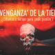 La 'venganza' de la Tierra: Por tratarla mal ¿estamos a tiempo de 'pedir perdón'?