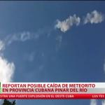 VIDEO, FOTOS: Un #meteorito cae en la provincia #cubana de #Pinar del #Río